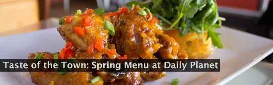 Taste of the Town: Spring Menu at Daily Planet